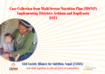 Nepal Case Collection from Multi Sector Nutrition Plan (MSNP) Implementing Districts- Achham and Kapilvastu 2014 - CSANN